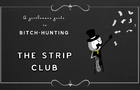 The strip club - a Gentlemans Guide to Bitch Hunting