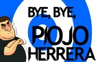 """BYE, BYE, """"PIOJO"""" HERRERA."""
