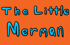 The Little Merman