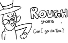 Rough Shorts: Can I Get the Time