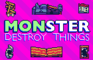 Monster Destroy Things