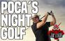 Poca's Night Golf