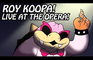Roy Koopa at the Opera