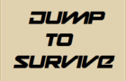 Jump to survive