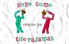 106 - Here Come The Pajamas