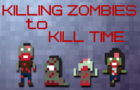 Killing Zombies to Kill Time
