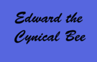 Edward the Cynical Bee