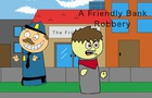 A Friendly Bank Robbery