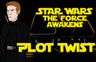 Star Wars the Force Awakens - Plot Twist