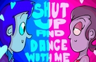 Shut up and dance with me!