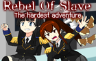Rebel Of Slave -The hardest adventure-