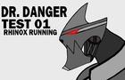 Dr. Danger Test 01: Rhinox Running