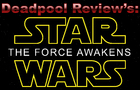 Deadpool Reviews: Star Wars TFA