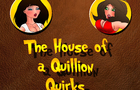 The House of a Quillion Quirks #3
