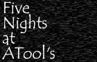 Five Nights at ATool's