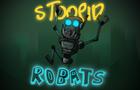 Stoopid Robats