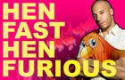 Hen Fast Hen Furious