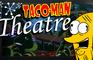 Taco-Man Theatre