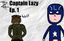 """Captain Lazy Ep. 1 """"People are dying man!"""" -Zamu"""
