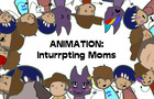 Animation! Interrupting Moms