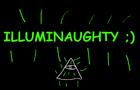 ILLUMI-NAUGHTY ;)
