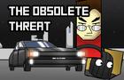 The Obsolete Threat