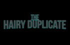 THE HAIRY DUPLICATE