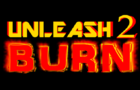 Unleash 2 - BURN