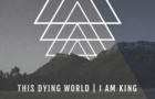 This Dying World - I Am King (Lyric Video)