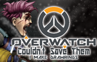 Overwatch: Couldn't Save Them