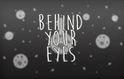 Behind Your Eyes