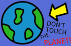 Don't touch the planet!