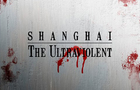 Shanghai: The Ultraviolent