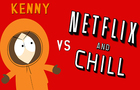 Kenny vs Netflix and Chill