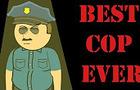 Best Cop Ever!