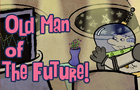Old Man of the Future!