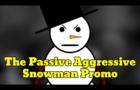 The Passive Aggressive Snowman Promo