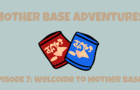 Mother Base Adventures EP7: Welcome to Mother Base
