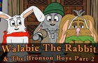 Walabie The Rabbit & The Bronson Boys Part 2