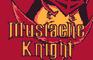 Mustache Knight