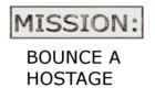 Mission: Bounce a hostage