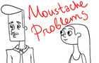 Moustache Problems