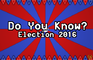 Do You Know? Election 2016