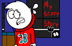 My Scary Story!