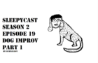 SleepyCast Dog Improv