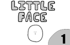 -Little Face- EPISODE 1