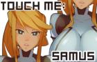 Touch Me: Samus