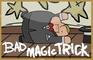 """Bad Magic Trick"" by Zach Paulus"