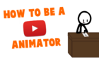 How to be a youtube animator