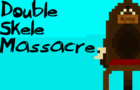 Double Skele Massacre